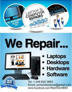 We offer a wide range of Computers: Laptop, Notebook & Desktop Repair/ Upgrades & Virus removal Services in Barbados.   Tel: 1-246-830 3893                             Email: pcmaintenence@gmail.com www.facebook.com/NerdTechBIM