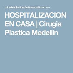 HOSPITALIZACION EN CASA | Cirugia Plastica Medellin