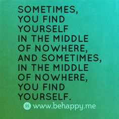 Sometimes, in the middle of nowhere, you find yourself.
