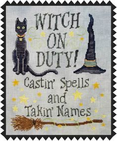 Witch On Duty is the title of this cross stitch pattern from Waxing Moon - the witch is taking names!