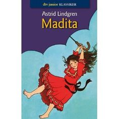 Madita by Astrid Lindgren - Unfortunately not her most famous one, but my all time favorite!