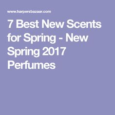 7 Best New Scents for Spring - New Spring 2017 Perfumes