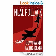 Amazon.com: Downward-Facing Death (A Matt Bolster Yoga Mystery) eBook: Neal Pollack: Kindle Store