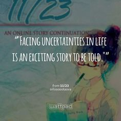 """""""Facing uncertainties in life is an exciting story to be told."""" from 11/23 by pilosopotasya { #wattpad #quotes #watty #wattpadlover #reading }"""