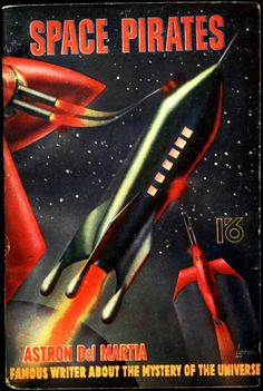 scificovers: Space Piratesby Astron Del Martia (aka John Russell FearnDel Martia being a particularly great scifi pseudonym) 1951. Cover art by Leroi. Thats also easily a pseudonym.