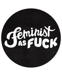 Feminist as fuck. #feminism