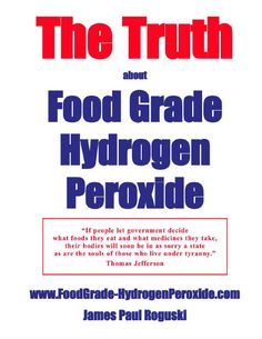 This is a great website to learn about food grade Hydrogen Poroxide and all of its health benefits.