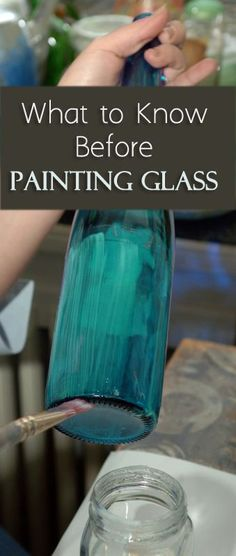 What to Know Before Painting Glass. Thought this might be useful when painting all the Mason jars.