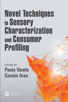 Novel techniques in sensory characterization and consumer profiling / editeb by Paula Varela, Gastón Ares. CRC Press, 2016