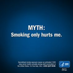 Get the facts, smoking doesn't just affect your health, it affects the health of those around you.