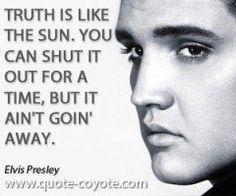 """""""La verdad es como el sol. Puedes cerrarlo por un tiempo, pero no va a desaparecer"""" Elvis Presley   Elvis Presley quotes"""