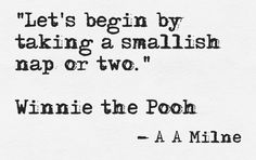 """Let's begin by taking a smallish nap or two."" By~ Winnie the Pooh Quotes About Everything, Take That, Let It Be, Word Up, Bedtime Stories, Story Time, Self Help, Winnie The Pooh, Favorite Quotes"