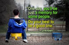 """""""One day, you'll be just a memory for some people. Do your best to be a good one."""" ~ Unknown #inspirational #quotes #learning #growth #emotional #mastery"""