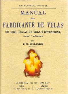 Manual del fabricante de velas. De sebo, bujías de cera y estearicas, lacre y fósforos