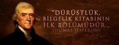 """""""Dürüstlük, Bilgelik Kitabının İlk Bölümüdür!"""" - Thomas Jefferson"""