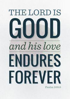 His love endures forever Psalm 100:5
