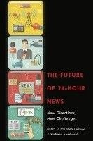 The future of 24-hour news : new directions, new challenges / edited by Stephen Cushion and Richard Sambrook.