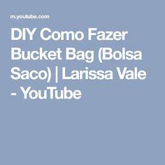 DIY Como Fazer Bucket Bag (Bolsa Saco)   Larissa Vale - YouTube