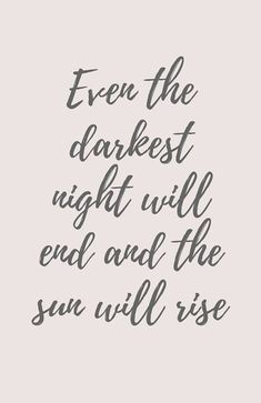 """Even the darkest night will end and the sun will rise."""