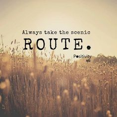 Always take the scenic route. #positivitynote #beautifulthoughts #dailyinspiration #inspiration