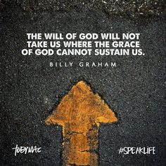 """""""The will of God will not take us where the grace of God cannot sustain us."""" -Billy Graham #SpeakLife"""