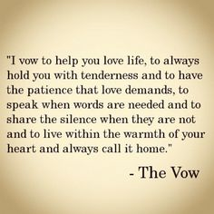 the vow - love the words. not so much the movie Cute Quotes, Great Quotes, Quotes To Live By, Inspirational Quotes, Change Quotes, Awesome Quotes, The Words, The Vow, Under Your Spell