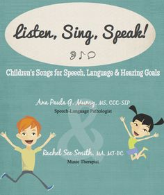 Listen, Sing, Speak! Children's Songs for Speech, Language & Hearing Goals.   Pinned by SOS Inc. Resources @sostherapy.