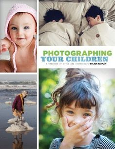 This looks like a great book & gift for new parents! Photographing Your Children - Jen Altman
