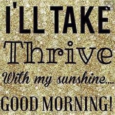 Thrive is like a ray of sunshine every morning!!!  https://katco85.le-vel.com