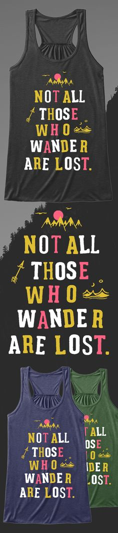 Not All Those Who Wonder Are Lost - Limited Edition. Buy 2 or more, save on shipping! Grab yours or gift it to a friend. You will both love it