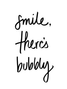 Smile, there's bubbly!