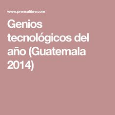 Genios tecnológicos del año (Guatemala 2014)
