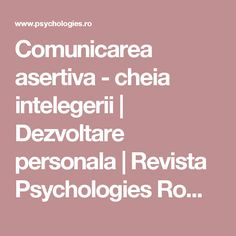 Comunicarea asertiva - cheia intelegerii   Dezvoltare personala   Revista Psychologies Romania