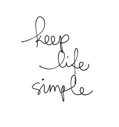 keep it simple and pure...