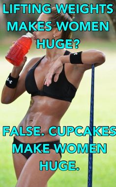 """Lifting weights make women huge? False. Cupcakes make women huge."" #runner"