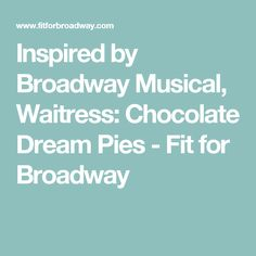 Inspired by Broadway Musical, Waitress: Chocolate Dream Pies - Fit for Broadway