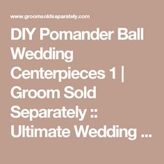 DIY Pomander Ball Wedding Centerpieces 1 | Groom Sold Separately :: Ultimate Wedding Planning Resource Connecting Brides and Wedding Pros