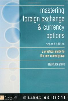mastering foreign exchange & currency options: a practical guide to the new marketplace (2nd Edition) by Francesca Taylor. $104.99. Author: Francesca Taylor. Publisher: FT Press; 2 edition (August 27 2004). Publication: August 27 2004