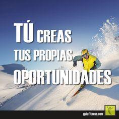Tu creas tus propias oportunidades