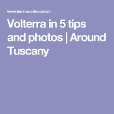 Volterra in 5 tips and photos | Around Tuscany