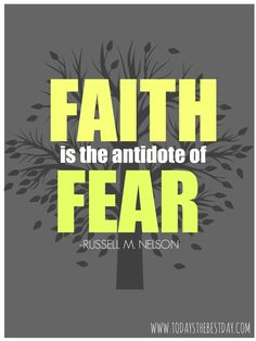 faith is the antidote of fear LDS General Conference 2014 Quotes