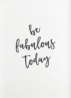 Be fabulous today.
