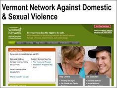 http://domestic-violence-effects.blogspot.com/p/domestic-violence-vt.html #VTDomesticViolence For more information, contact: Vermont Network Against Domestic & Sexual Violence PO Box 405 Montpelier, VT 05601 Phone:  802-223-1302 Statewide Domestic Violence Hotline:   800-228-7395 http://www.vtnetwork.org/