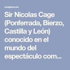 """Sir Nicolas Cage (Ponferrada, Bierzo, Castilla y León) conocido en el mundo del espectáculo como """"El Puto Amo"""", es un actor, productor de cine y actual sucesor a la corona de Escocia. Cage es ganador de los premios Óscar, Globo de Oro, SAG y a la mujer mejor calzada de España por su papel en Leaving Las Vegas (1995), y el más joven representante de la Generación del 98 bajo el nombre de """"Antonio Machado""""."""