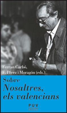 """'Sibre """"Nosaltres els valencians""""' Ferran Carbó, F. Pérez i Moragón, eds. (Publicacions de la Universitat de València) http://www.llibresvalencians.com/Sobre-Nosaltres-els-valencians_va_18_30340_0.html"""
