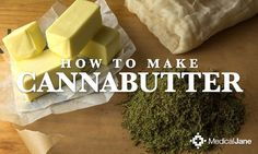 Learn how to make cannabis infused butter, otherwise known as cannabutter, which is a primary ingredient in many marijuana-infused recipes.