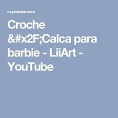 Croche /Calca para barbie - LiiArt - YouTube