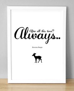 After all this time.. Always. Includes Doe Patronus (A5 / 148 x 210mm) Print/Poster. £1.80, via Etsy.