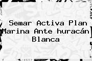 http://tecnoautos.com/wp-content/uploads/imagenes/tendencias/thumbs/semar-activa-plan-marina-ante-huracan-blanca.jpg Huracan Blanca. Semar activa Plan Marina ante huracán Blanca, Enlaces, Imágenes, Videos y Tweets - http://tecnoautos.com/actualidad/huracan-blanca-semar-activa-plan-marina-ante-huracan-blanca/