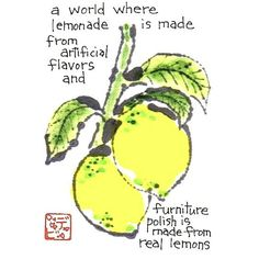 We live in a world where #lemonade is made from #artificial flavors and furniture #polish is made from real #lemons!